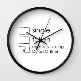single,taken,mentally dating dylan o'brien Wall Clock