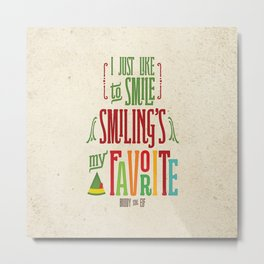 Buddy the Elf! Smiling's My Favorite! Metal Print