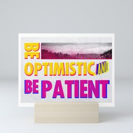 Be optimistic. Be patient. A PSA for stressed creatives Mini Art Print