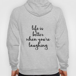 Life is better when you're laughing Quote Hoody