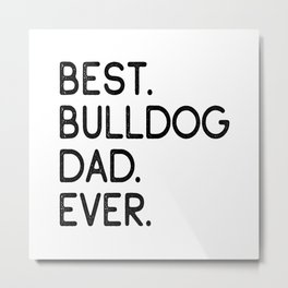 Best Bulldog Dad Ever Dog Master Owner Lover Gift Metal Print