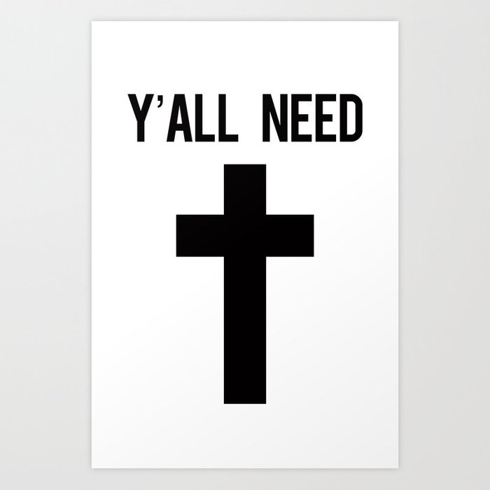 Yall Need Jesus Cross Typography Design Art Print