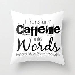 I Transform Caffeine Into Words Throw Pillow