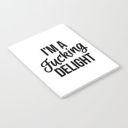 I'm a Fucking Delight Notebook