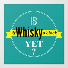 Is it whisky o'clock yet? Canvas Print