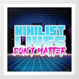 Nihilist Lives Don't Matter Art Print