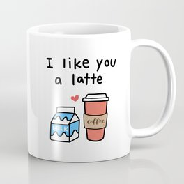 I Like You a Latte Coffee Mug