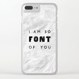 I AM SO FONT OF YOU Clear iPhone Case