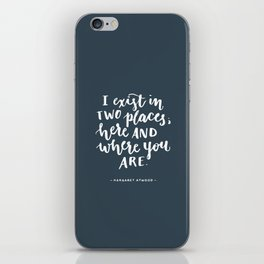 I exist in two places. Margaret Atwood quote. Hand Lettering. iPhone Skin