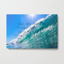 Dream higher than the sky and deeper than the ocean Metal Print