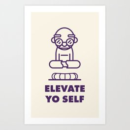 Elevate Yo Self Art Print