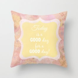 Today Is A Good Day Throw Pillow
