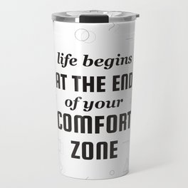 Life quote about the comfort zone Travel Mug