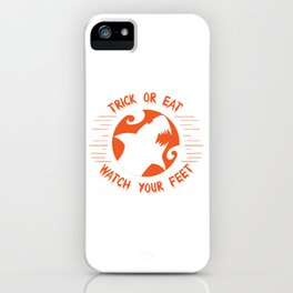 Trick Or Treat Watch Your Feet Happy Halloween Spooky Scary Creepy T-shirt Design Witch Zombies Boo iPhone Case