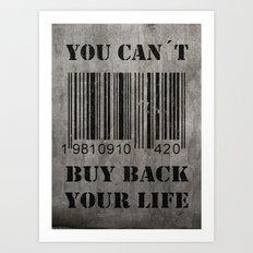 You can´t buy back your life Art Print
