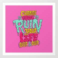 Change is Going to Ruin Your Life (Over & Over) Art Print