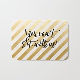 You Can't Sit With Us! Bath Mat