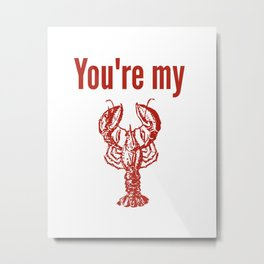 You're My Lobster - Phoebe - Friends Metal Print