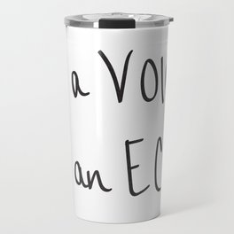 Be a Voice, Not an Echo. Quote Travel Mug