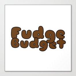 Fudge Budget Canvas Print