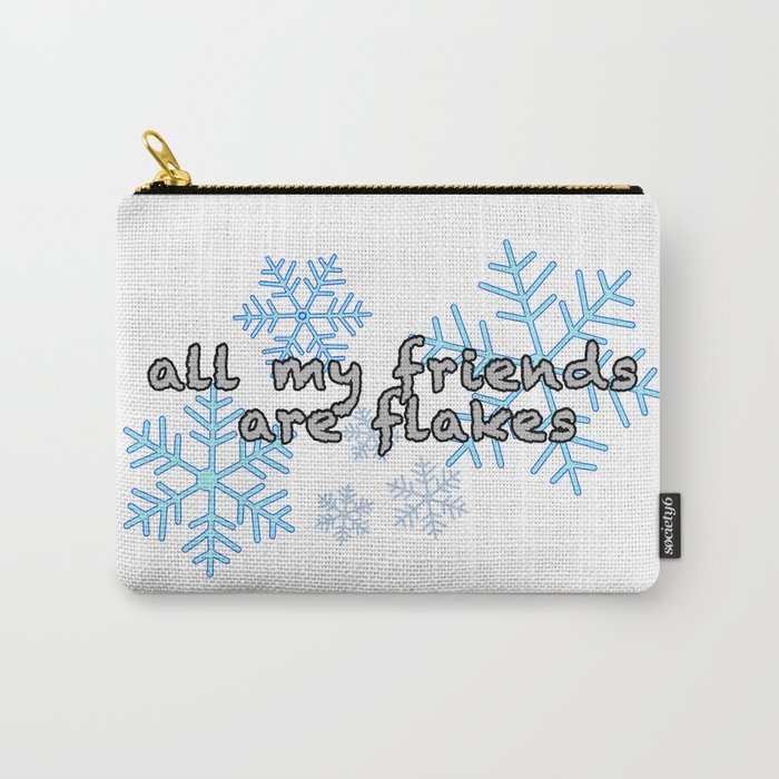 All My Friends Are Flakes Carry All Pouch By Radwhip Society6