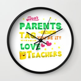 Dear Parents Tag You're It Love Teacher Funny T-Shirt Gift Wall Clock