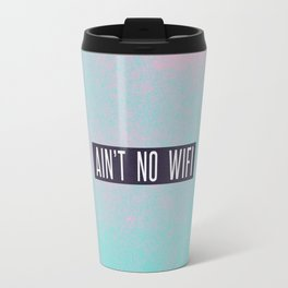 Ain't No Wifi Travel Mug