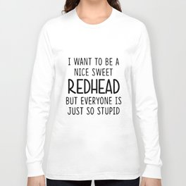 I want to be a nice sweet redhead t-shirts Long Sleeve T-shirt