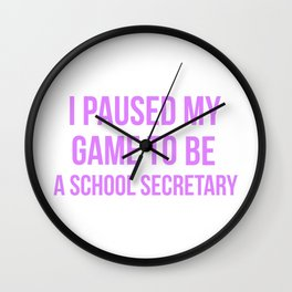 I Paused My Game To Be A School Secretary Design Wall Clock