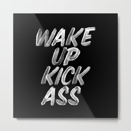 Wake Up Kick Ass black and white monochrome typography quote poster design home wall bedroom decor Metal Print