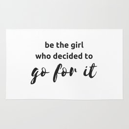 BE THE GIRL WHO DECIDED TO GO FOR IT Rug