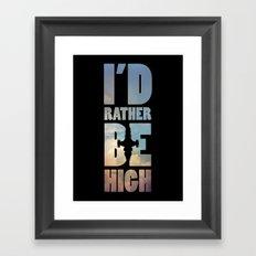 I'd Rather Be High Framed Art Print