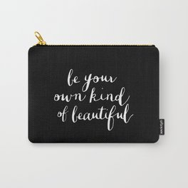 Be Your Own Kind of Beautiful black and white typography poster design bedroom wall home decor Carry-All Pouch