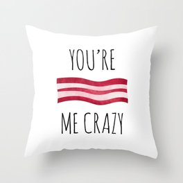 You're Bacon Me Crazy Throw Pillow