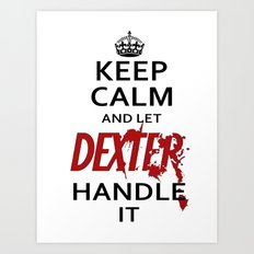 Keep Calm And Let Dexter Handle It Art Print
