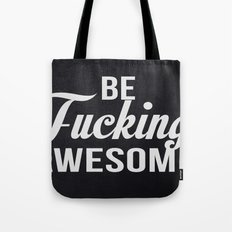 Be Fucking Awesome Tote Bag