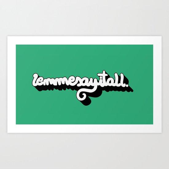Lemmesayitall Art Print