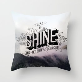 Rise and Shine and get shit done Throw Pillow