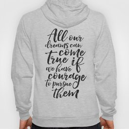 PRINTABLE ART, All Our Dreams Can Come True If We Have Courage To Pursue Them,Kids Gift,Children Quo Hoody