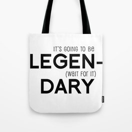 It's going to be Legendary Tote Bag