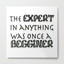 the expert in anything was once a beginner Metal Print