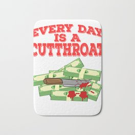 """Everyday Is A Cut Throat"" tee design. Makes an awesome gift to your family and friends too!  Bath Mat"
