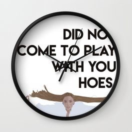 Did not come to play Wall Clock