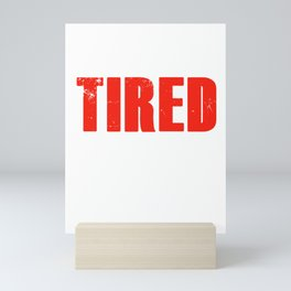 Permanently Tired Funny Lazy Sleepy Tiredness Exhausted Gift Mini Art Print