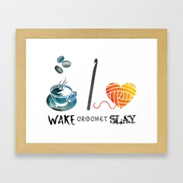Wake Crochet Slay - Fiber Arts Quote Framed Art Print