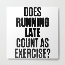 Running Late Count As A Exercise Metal Print