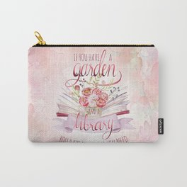 IF YOU HAVE A GARDEN AND A LIBRARY Carry-All Pouch