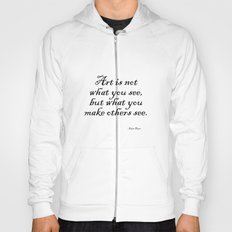 Art is not what you see, but what you make others see. – Edgar Degas Hoody