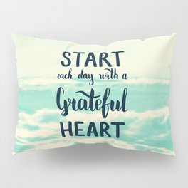 Start each day with a grateful heart Text on sea photo Pillow Sham