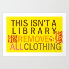 Please Remove All Clothing—ƒunny type/make 'em laugh!¡!¡! ⁄⁄ ⁄⁄ ⁄⁄⁄ Art Print
